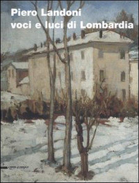 Piero Landoni. Voci e luci di Lombardia