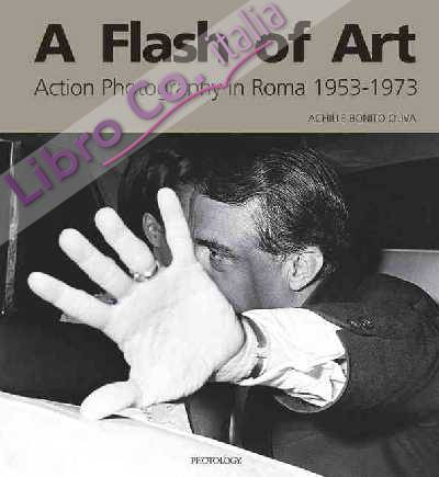 A Flash of art. Action photographers in Rome 1953-1973