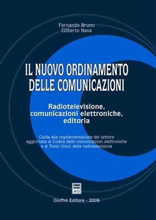 Il nuovo ordinamento delle comunicazioni. Radiotelevisione, comunicazioni elettroniche, editoria. Guida alla regolamentazione del settore aggiornata al Codice....