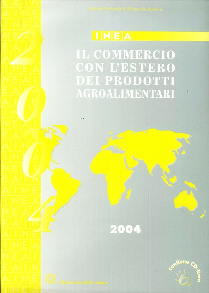 Il Commercio con l'Estero dei Prodotti Agroalimentari. Rapporto 2004. con CD-ROM