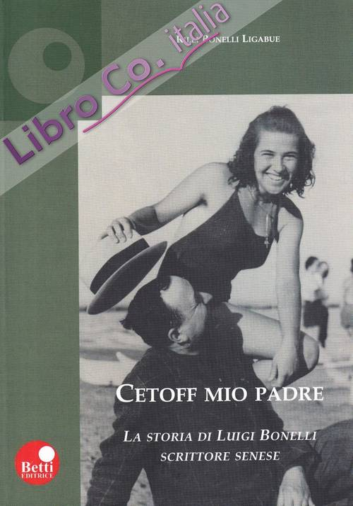 Cetoff Mio Padre. La Storia di Luigi Bonelli, Scrittore Senese