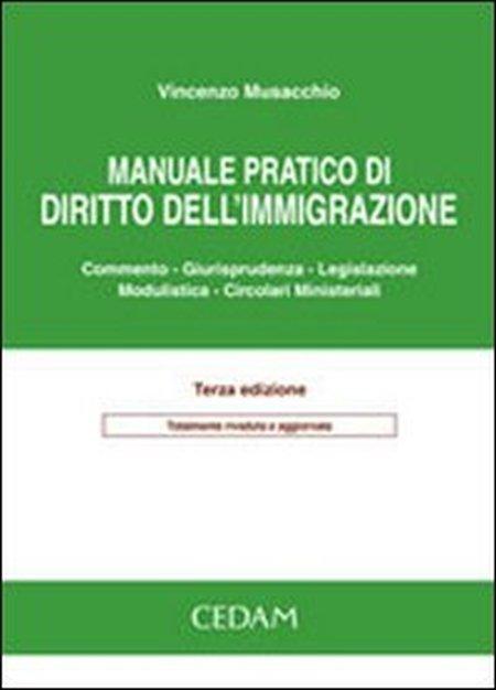 Manuale pratico di diritto dell'immigrazione. Commento, giurisprudenza, legislazione, modulistica, circolari ministeriali.