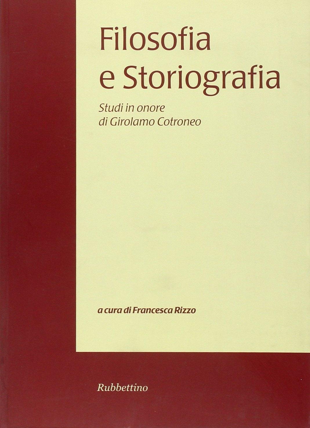 Filosofia e Storiografia. Studi in Onore di Girolamo Cotroneo. Vol. 1