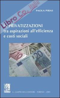 Le privatizzazioni tra aspirazioni all'efficienza e costi sociali.