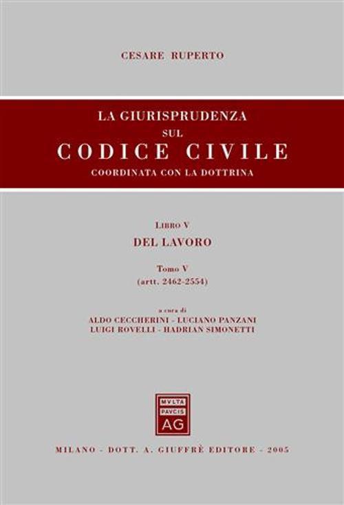 La Giurisprudenza sul Codice Civile. Coordinata con la Dottrina. Libro V: del Lavoro. Artt. 2462-2554.