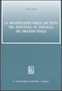 La ricostruzione orale del fatto tra efficienza ed efficacia del processo penale