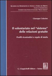 Il volontariato nel sistema delle relazioni gratuite. Profili ricostruttivi e regole di tutela.