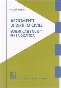 Argomenti di diritto civile. Schemi, casi e quesiti per la didattica