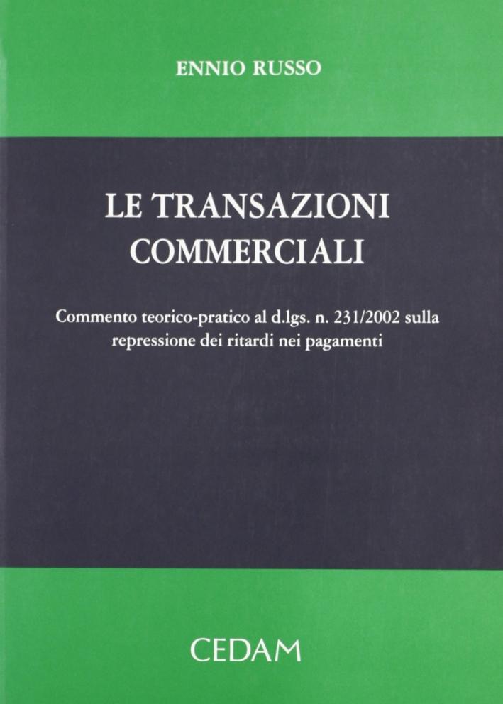 Le transazioni commerciali. Commento teorico-pratico al D. lgs. n. 231/2002 sulla repressione dei ritardi nei pagamenti