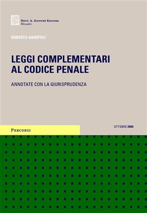 Leggi complementari al Codice penale annotate con la giurisprudenza. Ammesso alle prove scritte dell'esame di avvocato. [novembre 2005]