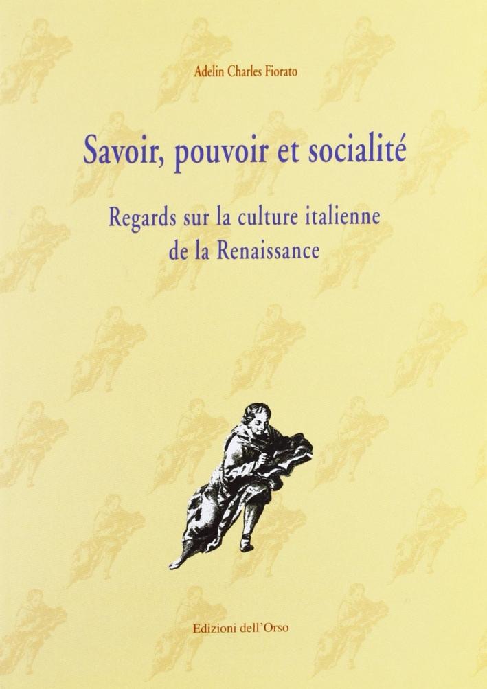 Savoir, pouvoir, et socialité. Regards sur la culture italienne de la Renaissance