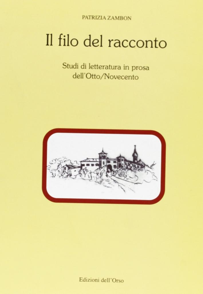 Il filo del racconto. Studi di letteratura in prosa dell'Otto-Novecento