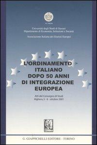 L'ordinamento italiano dopo 50 anni di integrazione europea. Atti del Convegno di studi (Alghero, 5-6 ottobre 2001)