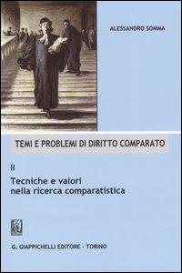 Temi e problemi di diritto comparato. Vol. 2. Tecniche e valori nella ricerca comparatistica.