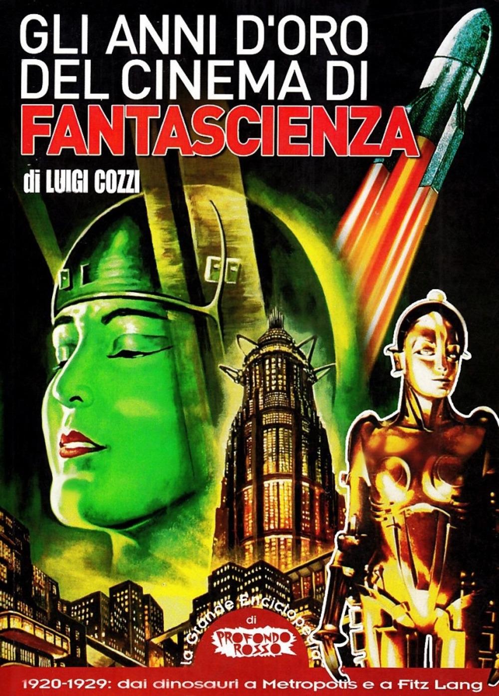 Gli anni d'oro del cinema di fantascienza. 1920-1929. Dai dinosauri a Metropolis e a Fritz Lang.