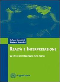 Realtà e interpretazione. Questioni di metodologia della ricerca. Per le Scuole superiori.