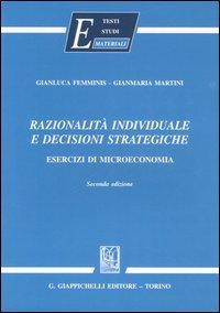 Razionalità individuale e decisioni strategiche. Esercizi di microeconomia.