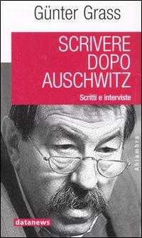 Scrivere dopo Auschwitz. Scritti e interviste.