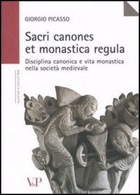 Sacri canones et monastica regula. Disciplina canonica e vita monastica nella società medievale.