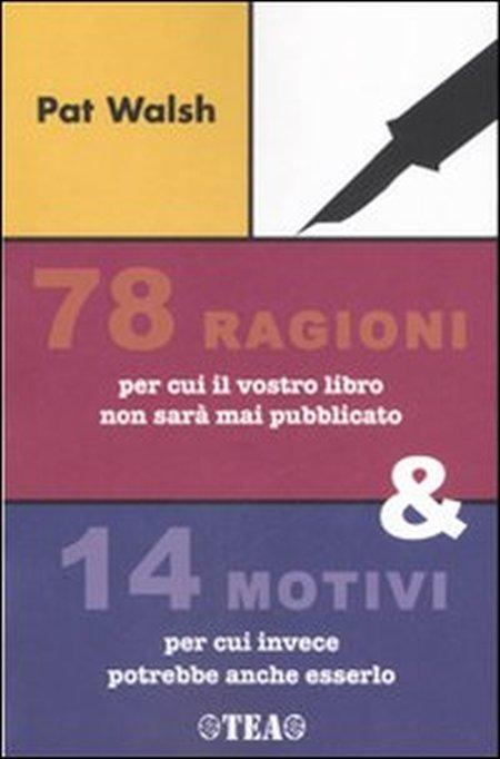78 ragioni per cui il vostro libro non sarà mai pubblicato & 14 motivi per cui invece potrebbe anche esserlo.