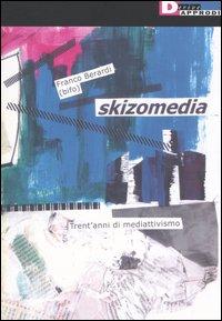 Skizomedia. Trent'anni di mediattivismo