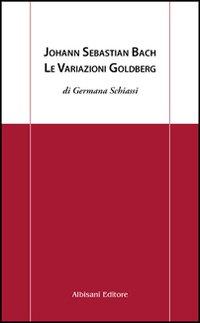 Johann Sebastian Bach. Le variazioni Goldberg