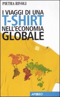 I Viaggi di una T-Shirt nell'Economia Globale. Mercato e Politica nel Mondo del Commercio