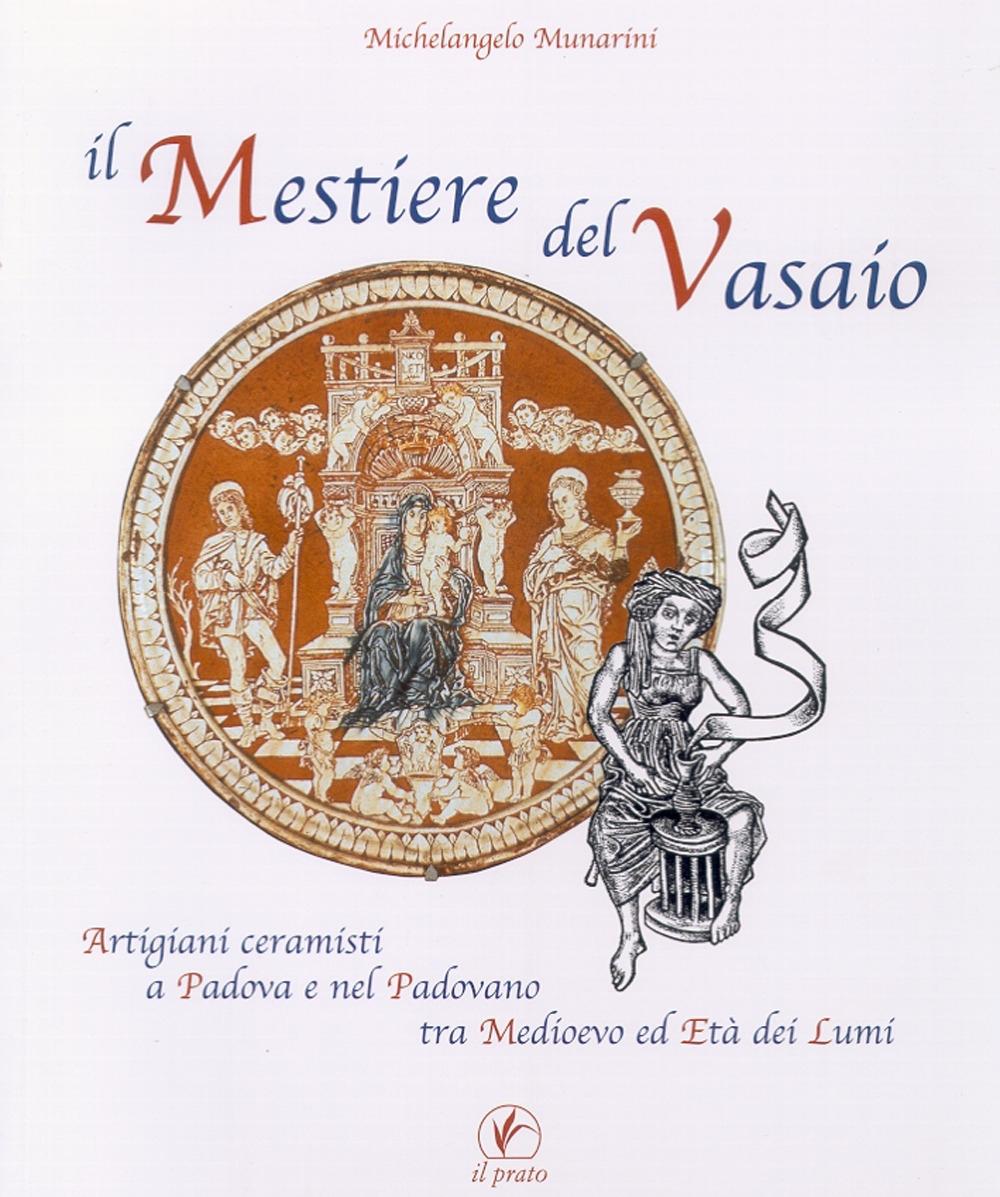 Il mestiere del vasaio. Artigiani ceramisti a Padova e nel padovano tra Medioevo ed Età dei Lumi