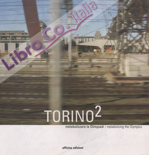 Torino 2. Metabolizzare le Olimpiadi / Metabolizing the Olympics
