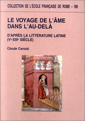 Le voyage de l'âme dans l'au-delà d'après la littérature latine (Ve-XIIIe siècle)