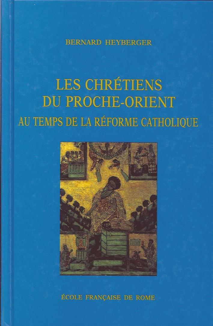 Les chrétiens du Proche-Orient au temps de la Réforme catholique (Syrie, Liban, Palestine, XVIe-XVIIIe siècle)