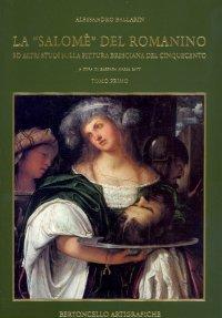 """La """"Salomè"""" del Romanino e altri Studi sulla Pittura Bresciana del Cinquecento"""
