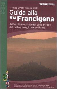 Guida alla via Francigena. 900 chilometri a piedi sulle strade del pellegrinaggio verso Roma