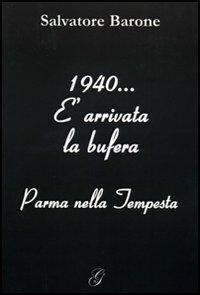 1940... E arrivata la bufera. Parma nella tempesta