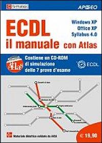 ECDL il manuale con Atlas. Windows XP. Office XP. Syllabus 4.0. Con CD-ROM
