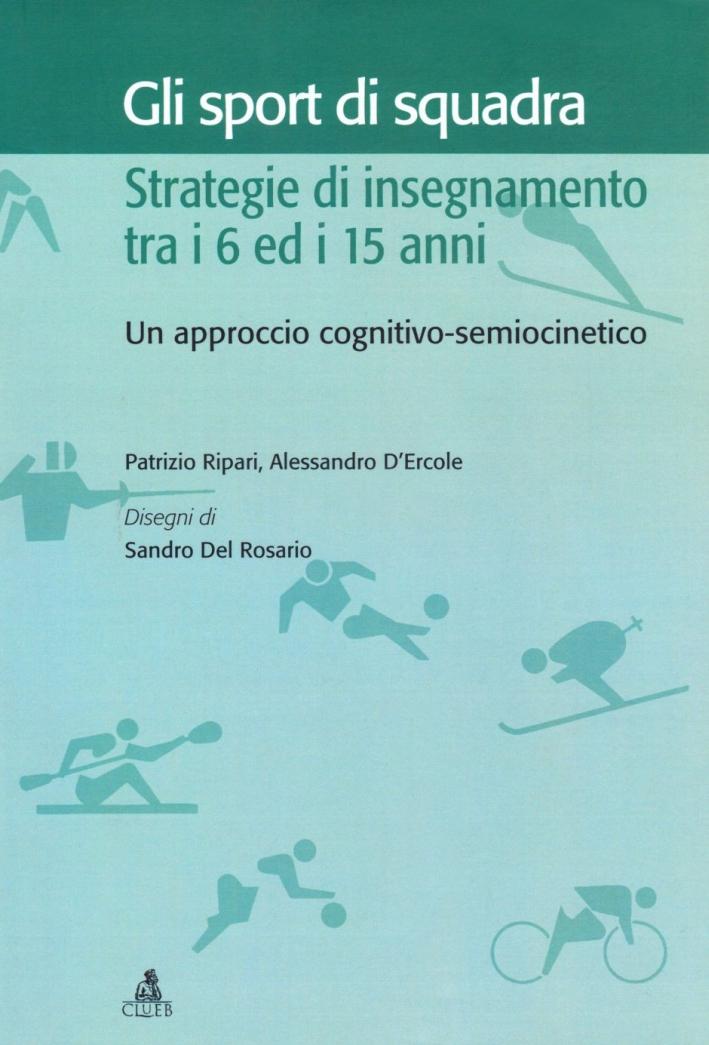 Gli sport di squadra. Strategie di insegnamento tra i 6 ed i 15 anni. Un approccio cognitivo-semiocinetico