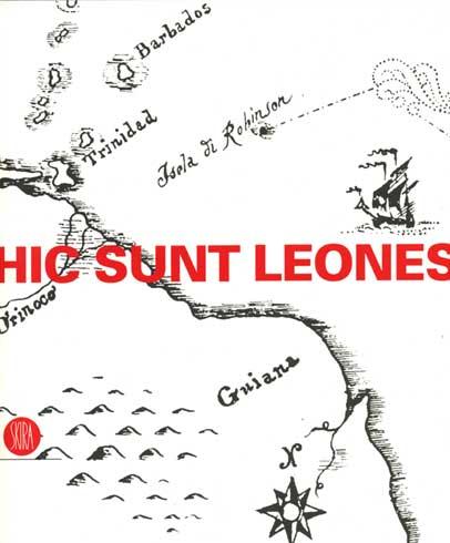 Hic sunt leones. Estetica dei non luoghi. Catalogo della mostra (Cortenuova, 14 aprile-23 luglio 2006). Ediz. illustrata