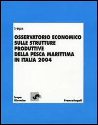 Osservatorio economico sulle strutture produttive della pesca marittima in Italia 2004
