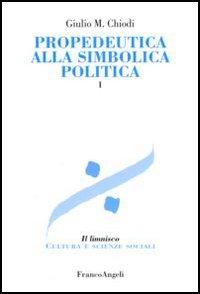 Propedeutica alla simbolica politica. Vol. 1