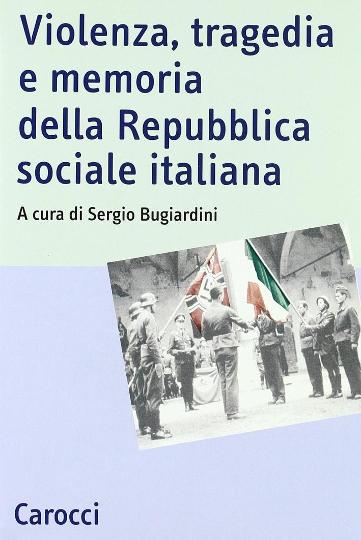 Violenza, tragedia e memoria della Repubblica sociale italiana. Atti del Convegno nazionale di studi (Fermo, 3-5 marzo 2005)