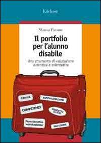 Il Portfolio per l'Alunno Disabile. Uno Strumento di Valutazione Autentica e Orientativa