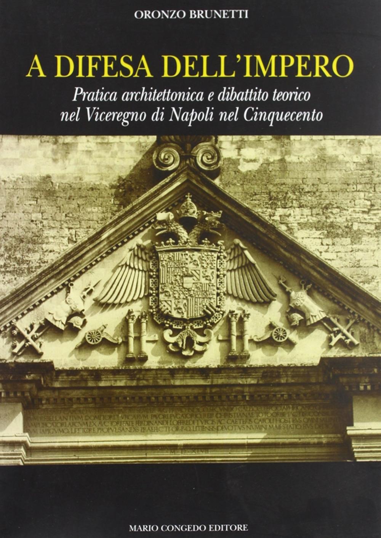 A Difesa Dell'Impero. Pratica Architettonica e Dibattito Teorico nel Viceregno di Napoli nel Cinquecento