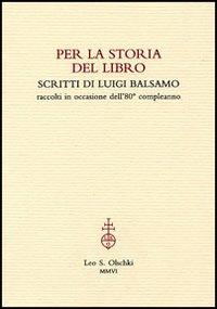 Per la storia del libro. Scritti di Luigi Balsamo raccolti in occasione dell'80° compleanno