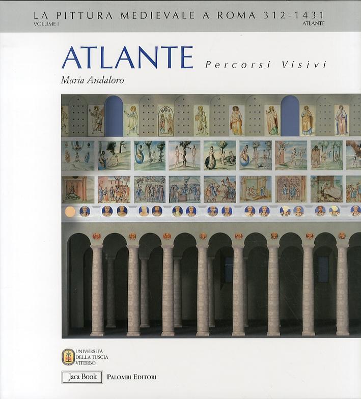 La Pittura Medievale a Roma. 312-1431. Atlante. Percorsi visivi. Volume 1. Suburbio, Vaticano, Rione Monti