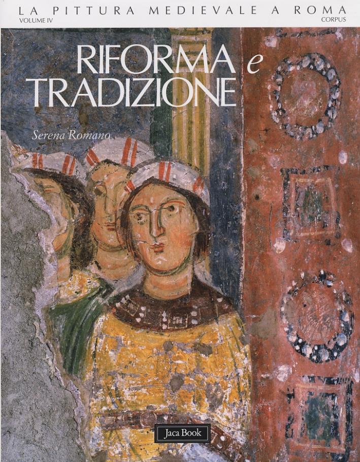 La Pittura Medievale a Roma. 312-1431. Corpus. 4. Riforma e tradizione 1050-1198