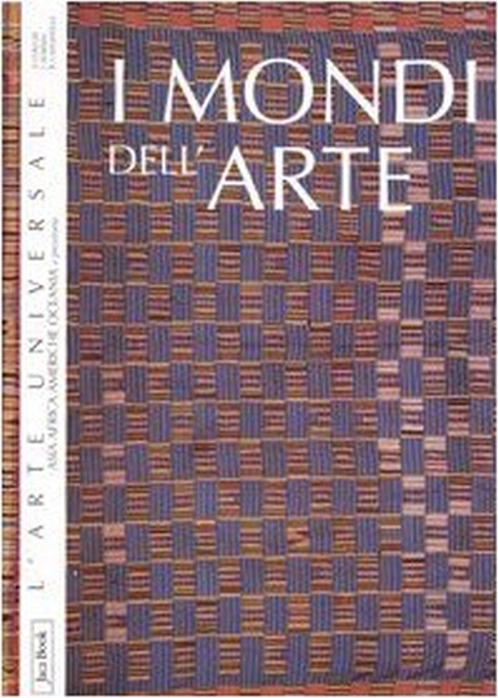 I Mondi dell'Arte. Asia, Africa, Americhe e Preistoria