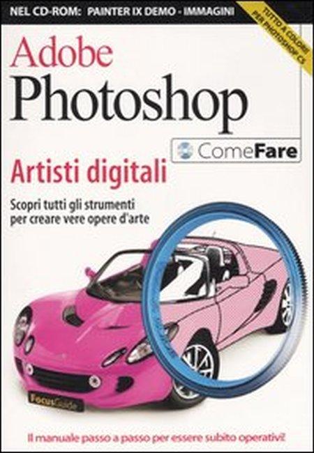 Adobe Photoshop. Artisti Digitali. Con CD-ROM