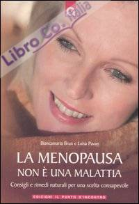 La menopausa non è una malattia. Consigli e rimedi naturali per una scelta consapevole