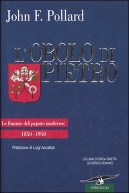 L'Obolo di Pietro. Le Finanze del Papato Moderno: 1850-1950