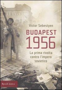 Budapest 1956. La Prima Rivolta Contro L'Impero Sovietico